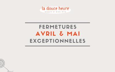 Fermetures exceptionnelles Avril & Mai