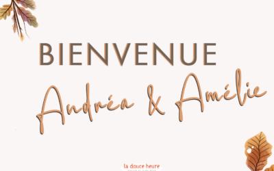 Bienvenue à Amélie et Andréa !